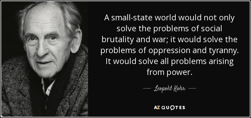 quote-a-small-state-world-would-not-only-solve-the-problems-of-social-brutality-and-war-it-leopold-kohr-61-82-33